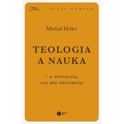 Teologia a nauka – z nostalgią ale bez frustracji - Michał Heller - ebook
