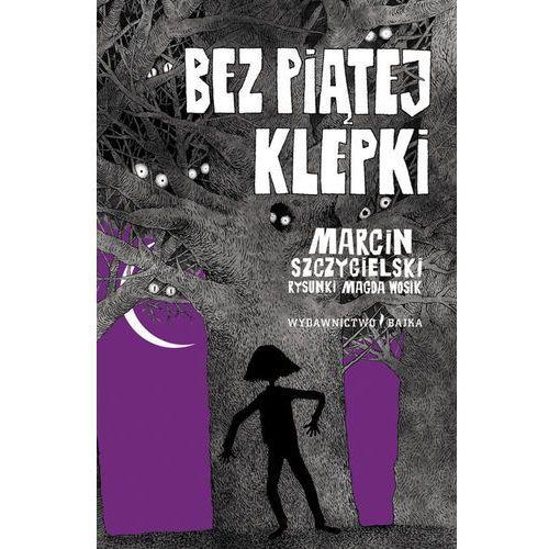 Książki dla dzieci, Bez piątej klepki - Marcin Szczygielski (opr. twarda)