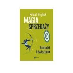 MAGIA SPRZEDAŻY TECHNIKI I ĆWICZENIA - Robert Grzybek (opr. miękka)