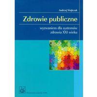 Książki medyczne, Zdrowie publiczne-wyzwaniem dla systemów zdrowia XXI wieku (opr. miękka)