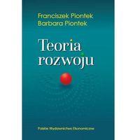 Biblioteka biznesu, Teoria rozwoju - Piontek Franciszek, Piontek Barbara (opr. miękka)