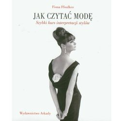 Jak czytać modę. Szybki kurs interpretacji stylów (opr. broszurowa)