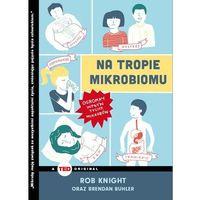 Hobby i poradniki, Na Tropie Mikrobiomu - Rob Knight,brendan Buhler (opr. broszurowa)