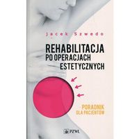Książki medyczne, Rehabilitacja po operacjach estetycznych - Szwedo Jacek (opr. miękka)
