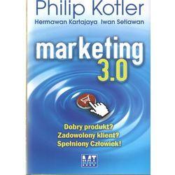 Marketing 3.0 Dobry produkt? Zadowolony klient? Spełniony Człowiek! (opr. twarda)