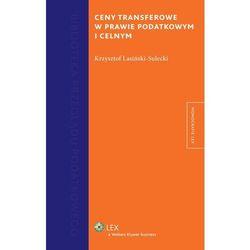 Ceny transferowe w prawie podatkowym i celnym (opr. twarda)