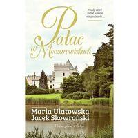 Powieści, Pałac w Moczarowiskach - Jacek Skowroński, Maria Ulatowska (opr. miękka)