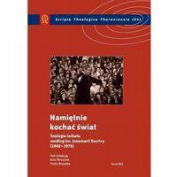 E-booki, Namiętnie kochać świat. Teologia laikatu według św. Josemarii Escrivy (1902-1975) - Jan Perszon, Piotr Roszak