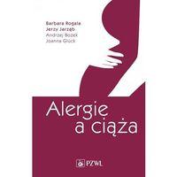 E-booki, Alergie a ciąża - Barbara Rogala, Jerzy Jarząb, Andrzej Bożek, Joanna Glück (MOBI)