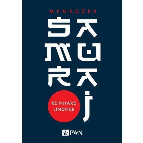 Biblioteka biznesu, Menedżer Samuraj Intuicja Jako Klucz Do Sukcesu - Reinhard Lindner (opr. miękka)