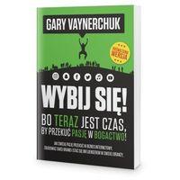 Biblioteka biznesu, Wybij się - Gary Vaynerchuk