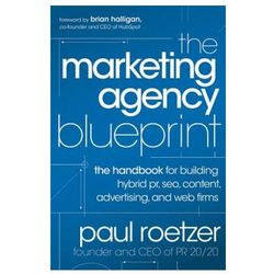 The Marketing Agency Blueprint : The Handbook For Building Hybrid PR, SEO, Content, Advertising, And Web Firms (opr. twarda)