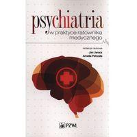 Książki medyczne, Psychiatria w praktyce ratownika medycznego (opr. miękka)