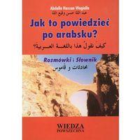 Książki do nauki języka, Jak to powiedzieć po arabsku. Rozmówki i słownik (opr. miękka)