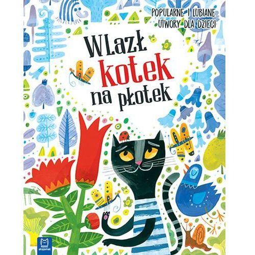 Książki dla dzieci, WLAZŁ KOTEK NA PŁOTEK POPULARNE I LUBIANE UTWORY DLA DZIECI - Opracowanie zbiorowe OD 24,99zł DARMOWA DOSTAWA KIOSK RUCHU (opr. twarda)