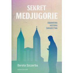 Sekret Medjugorie - Dorota Szczerba (opr. miękka)
