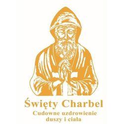 Święty charbel. cudowne uzdrowienie duszy i ciała - praca zbiorowa (opr. twarda)
