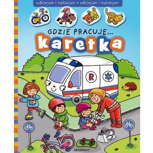 Książki dla dzieci, Gdzie pracuje... Karetka - Praca zbiorowa