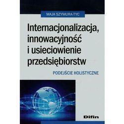 Internacjonalizacja, innowacyjność i usieciowienie przedsiębiorstw Podejście holistyczne (opr. miękka)