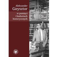 E-booki, Aleksander Gieysztor w pamięci i badaniach historycznych - Alicja Kulecka (PDF)
