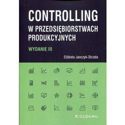 Controlling w przedsiębiorstwach produkcyjnych - Elżbieta Janczyk-Strzała (opr. miękka)