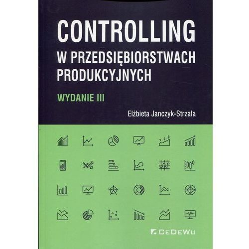 Biblioteka biznesu, Controlling w przedsiębiorstwach produkcyjnych - Elżbieta Janczyk-Strzała (opr. miękka)