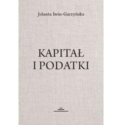 Kapitał i podatki - Iwin-Garzyńska Jolanta - książka
