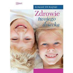 Zdrowie twojego dziecka - Dostawa 0 zł (opr. twarda)