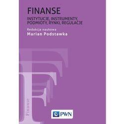Finanse Instytucje, instrumenty, podmioty, rynki, regulacje - MARIAN PODSTAWKA (opr. miękka)
