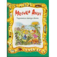 Książki dla dzieci, Mrówka Andy. Tajemnica starego domu (opr. broszurowa)