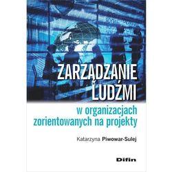 Zarządzanie ludźmi w organizacjach zorientowanych na projekty - Katarzyna Piwowar-Sulej (opr. miękka)