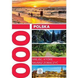 Polska. 1000 miejsc, które musisz zobaczyć (opr. twarda)