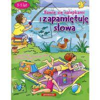 Książki dla dzieci, BAWIĘ SIĘ NALEPKAMI I ZAPAMIĘTUJĘ SŁOWA (opr. broszurowa)