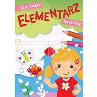 Książki dla dzieci, Kształty. mój mały elementarz (opr. miękka)