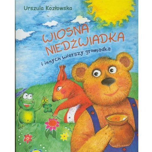 Książki dla dzieci, WIOSNA NIEDŹWIADKA I INNYCH WIERSZY GROMADKA (opr. miękka)
