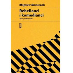 Rebelianci i komedianci. teksty o literaturze (opr. miękka)