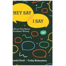 They Say / I Say - The Moves That Matter in Academic Writing Birkenstein, Cathy