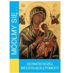 Módlmy się…do Matki Bożej Nieustającej pomocy (opr. miękka)