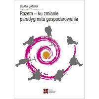 Biblioteka biznesu, Razem - ku zmianie paradygmatu gospodarowania - Wyprzedaż do 90% (opr. miękka)
