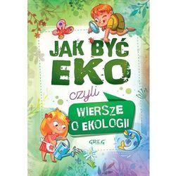 Jak Być Eko Czyli Wiersze O Ekologii - Urszula Kamińska (opr. miękka)