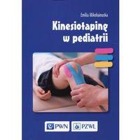 Książki medyczne, Kinesiotaping w pediatrii - EMILIA MIKOŁAJEWSKA (opr. miękka)