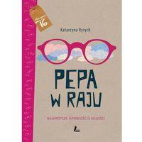 Literatura młodzieżowa, Pepa w raju Najkrótsza opowieść o miłości - Wysyłka od 3,99 - porównuj ceny z wysyłką (opr. twarda)