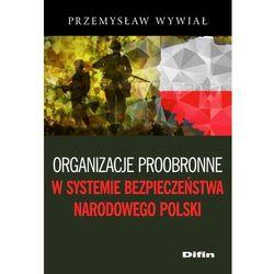 Organizacje proobronne w systemie bezpieczeństwa narodowego Polski - Przemysław Wywiał (opr. miękka)