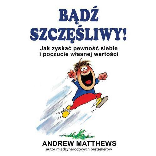 Hobby i poradniki, Bądź szęśliwym - Andrew Matthews (opr. twarda)