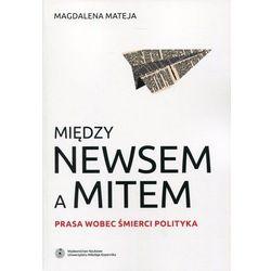 Między newsem a mitem - Wysyłka od 3,99 - porównuj ceny z wysyłką (opr. miękka)