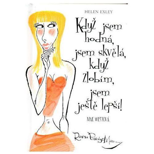 Pozostałe książki, Když jsem hodná, jsem skvělá, když zlobím, jsem ještě lepší! Helen Exley