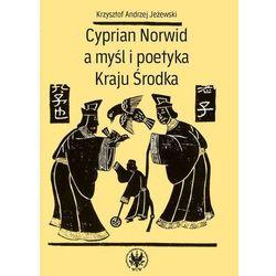 Cyprian Norwid a myśl i poetyka Kraju Środka - Krzysztof Andrzej Jeżewski - ebook
