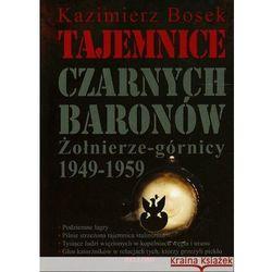 Tajemnice czarnych baronów. Żołnierze-górnicy 1949-1959 (opr. miękka)