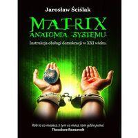 E-booki, Matrix. Anatomia systemu. Instrukcja obsługi demokracji XXI wieku - Jarosław Ściślak