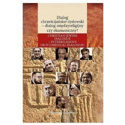 Dialog chrześcijańsko-żydowski - dialog międzyreligijny czy ekumeniczny? (opr. twarda)